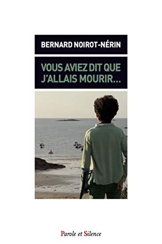 VOUS AVIEZ DIT QUE J'AILLAIS MOURIR: NOIROT-NERIN BERNARD