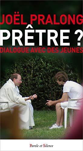 Prêtre ? : Dialogue avec des jeunes: Joël Pralong