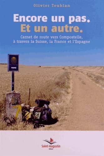 ENCORE UN PAS ET UN AUTRE : CARNET DE ROUTE VERS COMPOSTELLE, À TRAVERS LA SUISSE, LA FRANCE...
