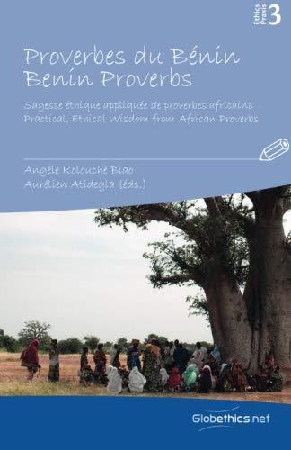 9782889310685: Proverbes du Bénin. Benin Proverbs: Sagesse éthique appliquée de proverbes africains. Practical Ethical Wisdom from African Proverbs (Globethics.net Praxis) (Volume 3) (French Edition)