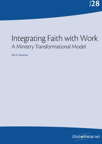 Integrating Faith with Work: A Ministry Transformational: Kansiime, Elly K.