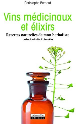 9782889380077: Vins médicinaux et élixirs : Recettes naturelles de mon herbaliste