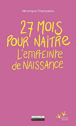 27 mois pour naître - L'empreinte de naissance - Veronique Champalou
