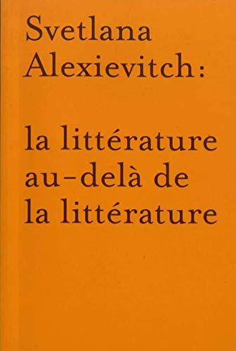 9782889600144: La littérature au-delà de la littérature: autour de Svetlana Alexievitch