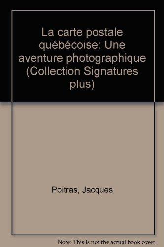La Carte postale québécoise. Une aventure photographique: Poitras, Jacques