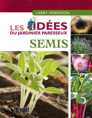 """""""semis ; les idées du jardinier paresseux"""" (9782890009110) by Larry Hodgson"""