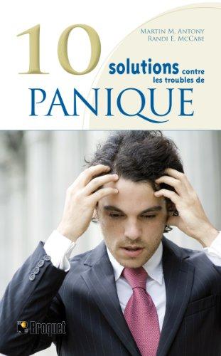 9782890009752: 10 Solutions contre les troubles de la panique : Surmontez vos attaques de panique, ma�trisez vos malaises et reprenez votre vie en main
