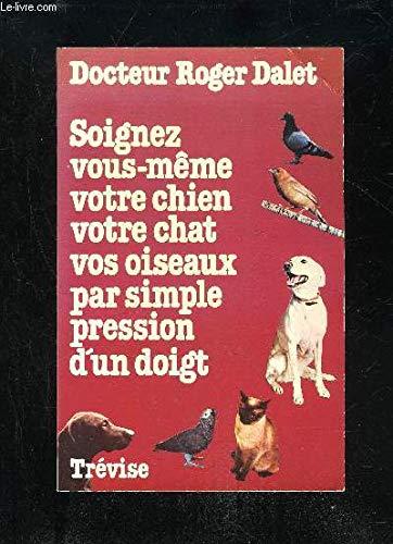 9782890010642: Soignez vous-même votre chien votre chat vos oiseaux par simple pression d'un doigt