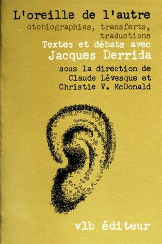 9782890051362: L'oreille de l'autre: Otobiographies, transferts, traductions : textes et débats avec Jacques Derrida (French Edition)