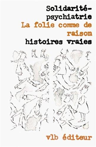 La Folie comme de raison: Histoires vraies (French Edition): n/a