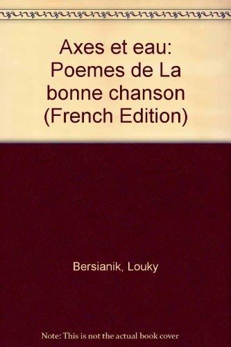 """Axes et eau: Poemes de """"La bonne chanson"""" (French Edition): Louky Bersianik"""