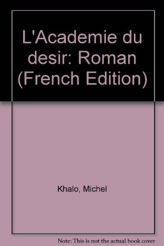 L'Academie du desir: Roman (French Edition): Khalo, Michel