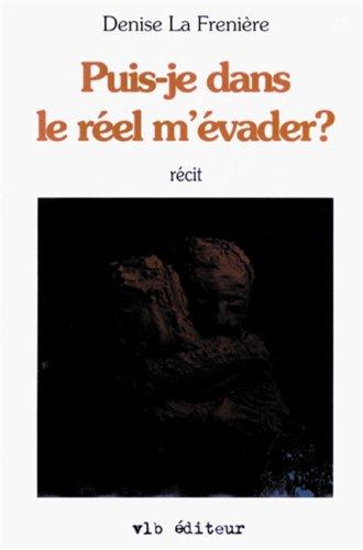 Puis-je dans le reel m'evader?: Recit (French Edition): La Freniere, Denise