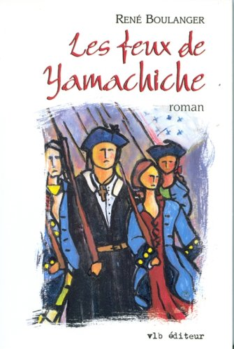"Les feux de Yamachiche: Roman (La collection ""Roman"") (French Edition): Rene Boulanger"