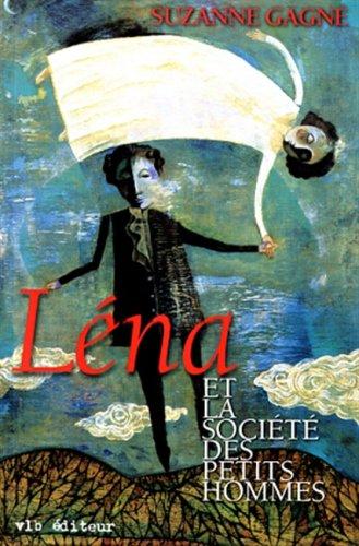 Lena et la societe des petits hommes: Gagne, Suzanne