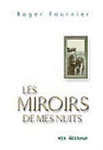 Les miroirs de mes nuits: Fournier, Roger