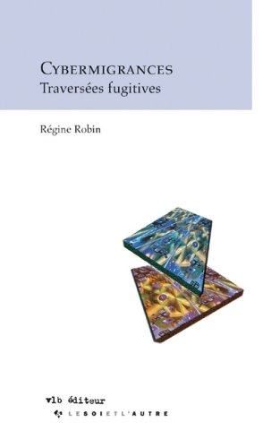 cybermigrances traversees fugitives: R�gine Robin