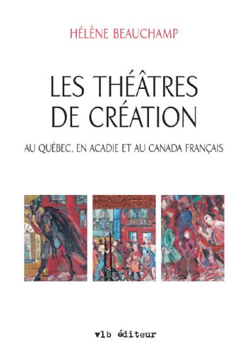 Les théâtres de création: Beauchamp, H�l�ne