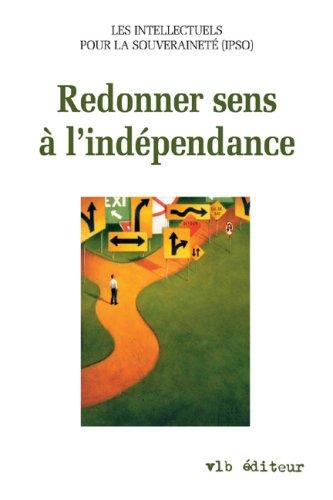 Redonner Sens a l Independance: IPSO-Collectif sous la direction de Jocelyne Couture