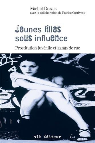 Jeunes filles sous Influence. Prostitution juvénile et gangs de Rue: Michel DORAIS, Patrice ...
