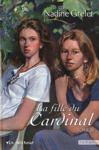 La fille du Cardinal - Tome 3: Grelet, Nadine