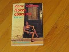 Noces obscures: Valli�res, Pierre