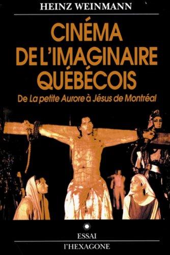 Cinema de l'imaginaire quebecois: De La petite Aurore a Jesus de Montreal (French Edition): ...