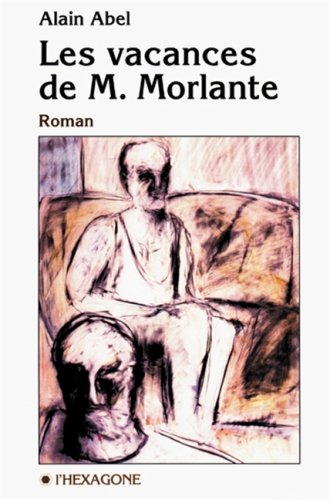 Les vacances de M. Morlante: Roman (Collection Fictions) (French Edition): Abel, Alain