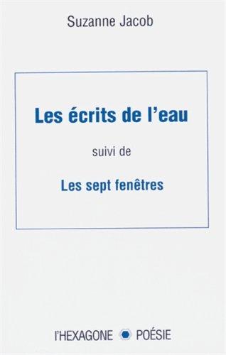 Les ecrits de l'eau ;: Suivi de, Les sept fenetres (Collection Poesie) (French Edition): Jacob...