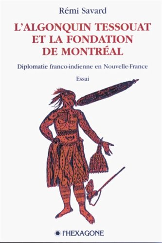 L'Algonquin Tessouat et la fondation de Montreal: Diplomatie franco-indienne en ...
