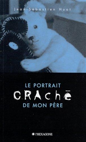 Le Portrait Crache de Mon Pere: Jean-Sebastien Huot