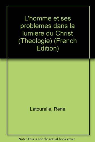 L'homme et ses problèmes dans la lumière du Christ (Théologie) (French Edition) (2890074501) by René Latourelle