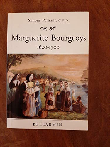 Marguerite Bourgeoys, 1620-1700 (French Edition): Poissant, Simone