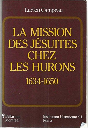 La mission des jesuites chez les Hurons, 1634-1650 (Bibliotheca Instituti Historici S.I) (French ...