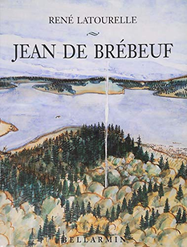 Jean de Brébeuf (French Edition) (9782890077553) by René Latourelle