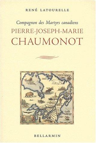 Pierre-Joseph-Marie Chaumonot: Compagnon des martyrs canadiens. [Inscribed: LATOURELLE, René