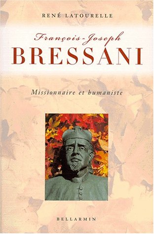 François-Joseph Bressani: Missionnaire et humaniste (French Edition) (2890078884) by René Latourelle