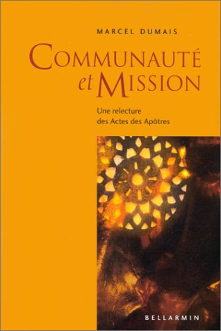COMMUNAUTÉ ET MISSION : UNE LECTURE DES ACTES DES APÔTRES: DUMAIS MARCEL