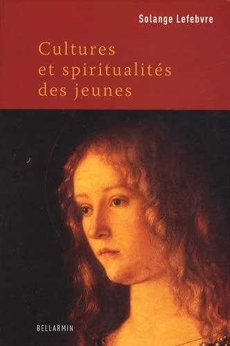 CULTURES ET SPIRITUALITÉS DES JEUNES: LEFEBVRE SOLANGE