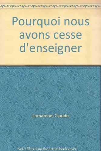 Pourquoi nous avons cesse d'enseigner (French Edition): Lamarche, Claude