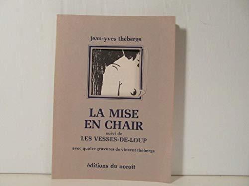 La mise en chair ; suivi de,: Jean Yves Theberge