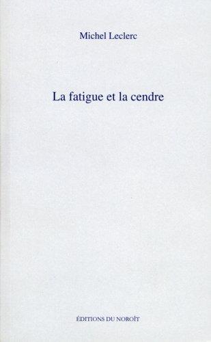 Fatigue et la cendre (La): Leclerc, Michel