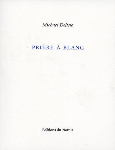 Prière à blanc: Delisle, Michael
