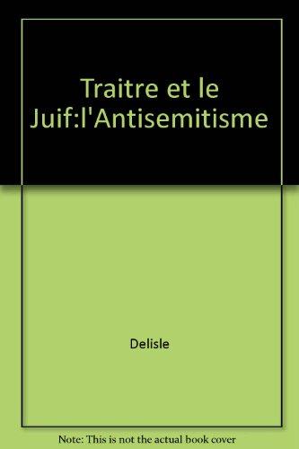 9782890192409: traître et le Juif: Lionel Groulx, Le Devoir, et le délire du nationalisme d'extrême droite dans la province de Québec, 1929-1939