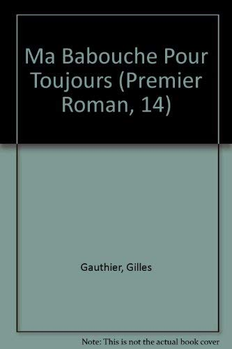 Ma Babouche Pour Toujours (Premier Roman, 14) (French Edition) (2890211282) by Gauthier, Gilles