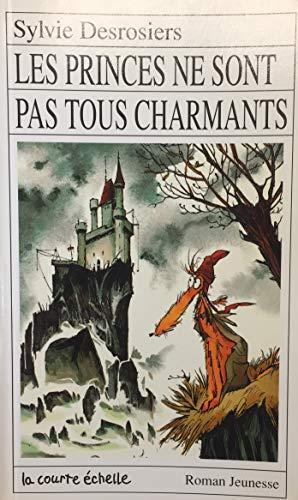 Les Princes Ne Sont Pas Tous Charmants (Roman Jeunesse, 52) (French Edition): Sylvie Desrosiers