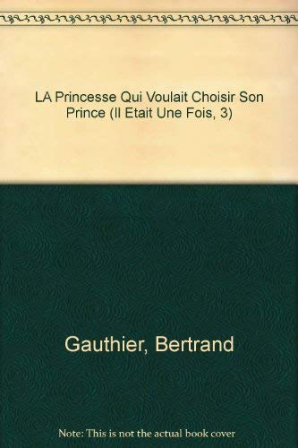 LA Princesse Qui Voulait Choisir Son Prince (Il Etait Une Fois, 3) (French Edition): Gauthier, ...