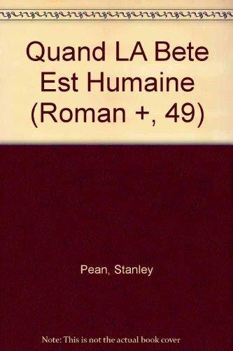 Quand LA Bete Est Humaine (Roman +,: Pean, Stanley