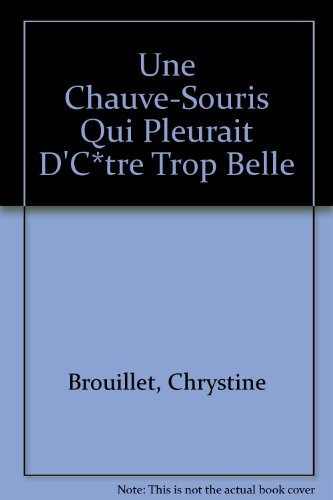 Une Chauve-Souris Qui Pleurait D'C*tre Trop Belle (2890213315) by Chrystine Brouillet; Leanne Franson