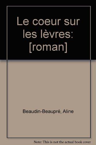 Le coeur sur les levres (French Edition): Beaupre, Aline B